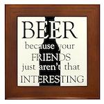 Beer Because Your Friends Aren't Framed Tile