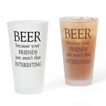 Beer Because Your Friends Aren't Drinking Glas