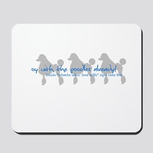 Oy with the Poodles Already! Mousepad