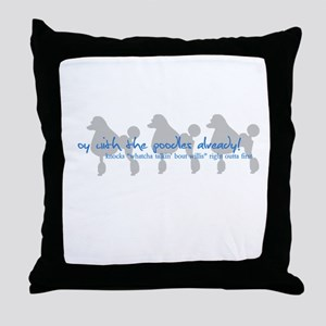 Oy with the Poodles Already! Throw Pillow