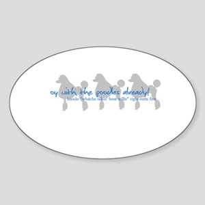 Oy with the Poodles Already! Oval Sticker