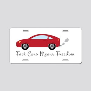Fast cars means freedom Aluminum License Plate