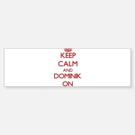 Keep Calm and Dominik ON Bumper Bumper Bumper Sticker