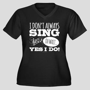 I Don't Always Sing Plus Size T-Shirt