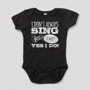 I Don't Always Sing Baby Bodysuit