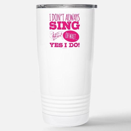 I Don't Always Sing Stainless Steel Travel Mug