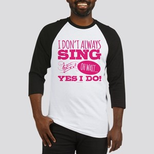 I Don't Always Sing Baseball Jersey
