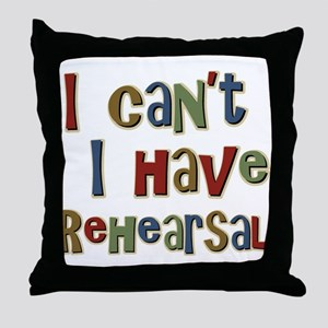 I can't I have Rehearsal Throw Pillow
