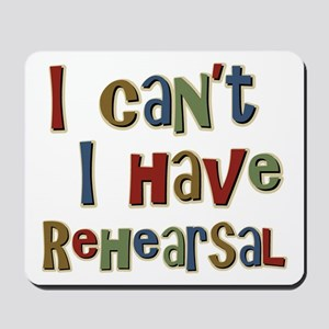 I can't I have Rehearsal Mousepad