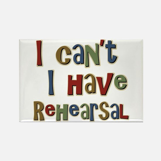 I can't I have Rehearsal Rectangle Magnet