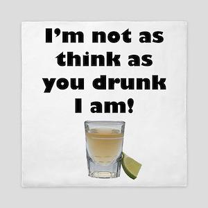 Not as Think as You Drunk I Am Queen Duvet