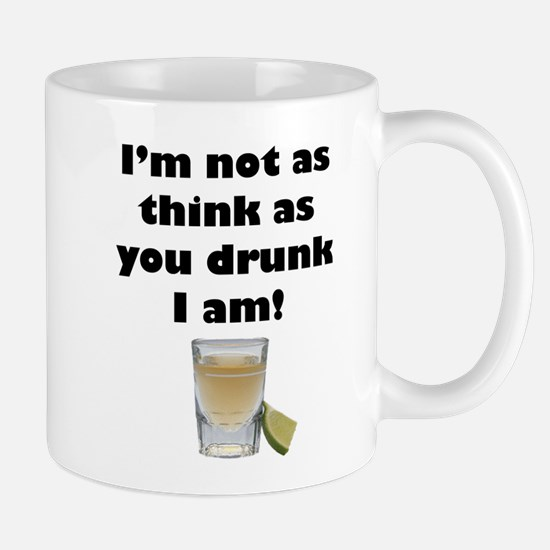 Not as Think as You Drunk I Am Mugs