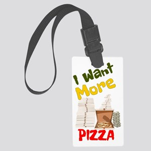 I Want More Pizza Large Luggage Tag