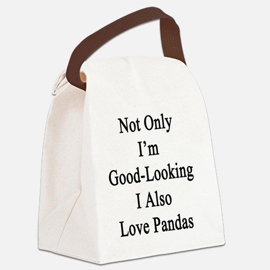 Not Only I'm Good Looking I Also  Canvas Lunch Bag