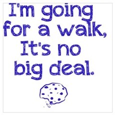 I'm Going For A Walk, It's No Big Deal Poster