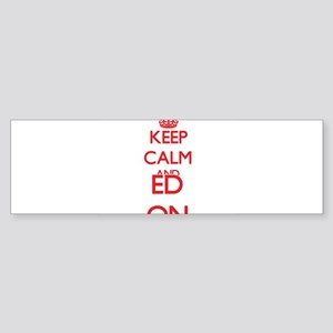 Keep Calm and Ed ON Bumper Sticker
