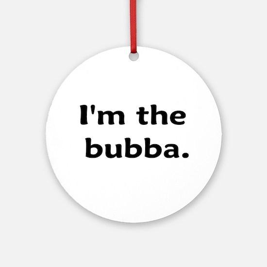 I'm The Bubba Ornament (Round)