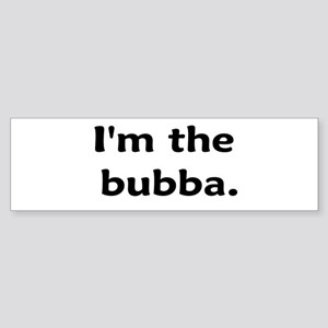 I'm The Bubba Bumper Sticker