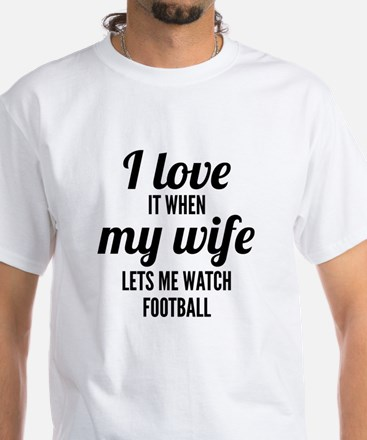 When My Wife Lets Me Watch Football T-Shirt