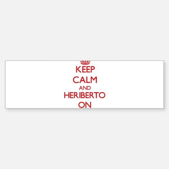 Keep Calm and Heriberto ON Bumper Bumper Bumper Sticker