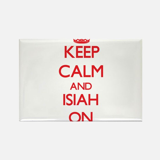 Keep Calm and Isiah ON Magnets