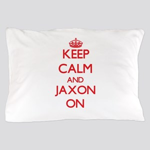 Keep Calm and Jaxon ON Pillow Case