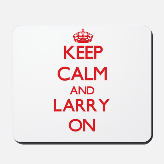 Keep Calm and Larry ON Mousepad