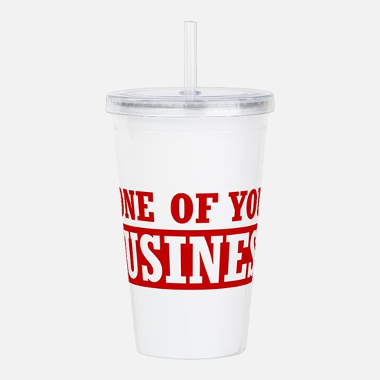 None of your business Acrylic Double-wall Tumbler