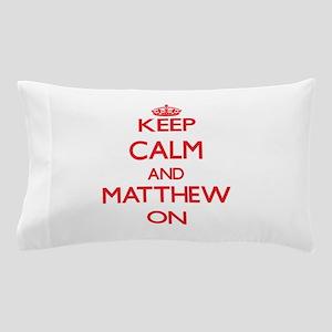 Keep Calm and Matthew ON Pillow Case
