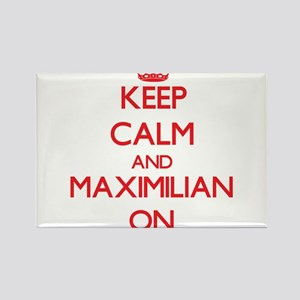 Keep Calm and Maximilian ON Magnets