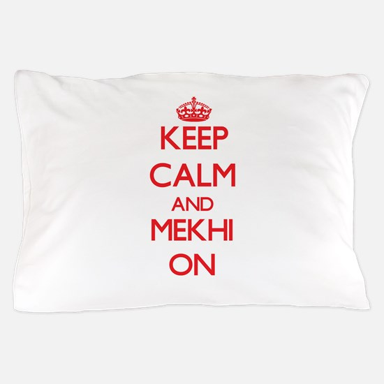 Keep Calm and Mekhi ON Pillow Case