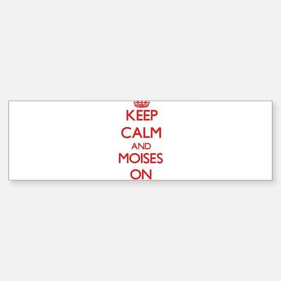 Keep Calm and Moises ON Bumper Bumper Bumper Sticker