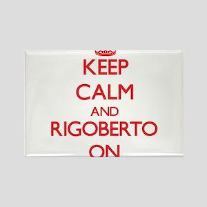 Keep Calm and Rigoberto ON Magnets