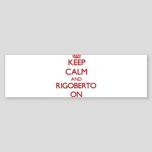 Keep Calm and Rigoberto ON Bumper Sticker
