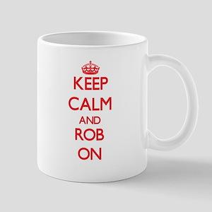 Keep Calm and Rob ON Mugs