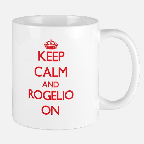 Keep Calm and Rogelio ON Mugs