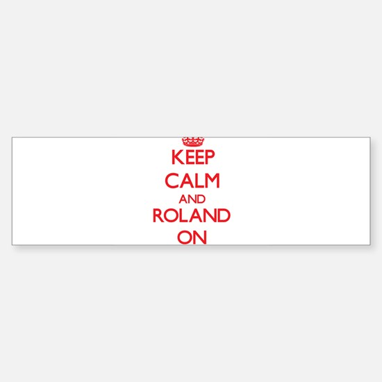 Keep Calm and Roland ON Bumper Bumper Bumper Sticker