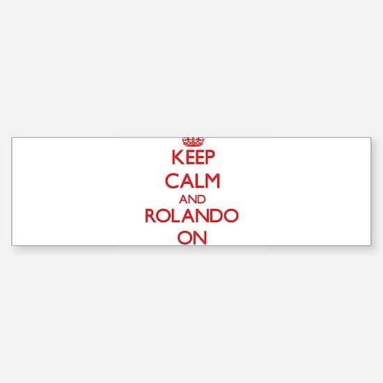 Keep Calm and Rolando ON Bumper Bumper Bumper Sticker