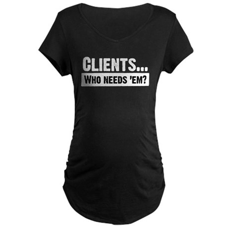WTD: Clients...Who needs 'em? Maternity Dark T-Shi