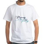 Strong is the New Pretty White T-Shirt