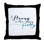 Strong is the New Pretty Throw Pillow