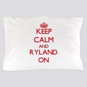 Keep Calm and Ryland ON Pillow Case