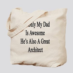 Not Only My Dad Is Awesome He's Also A Gr Tote Bag