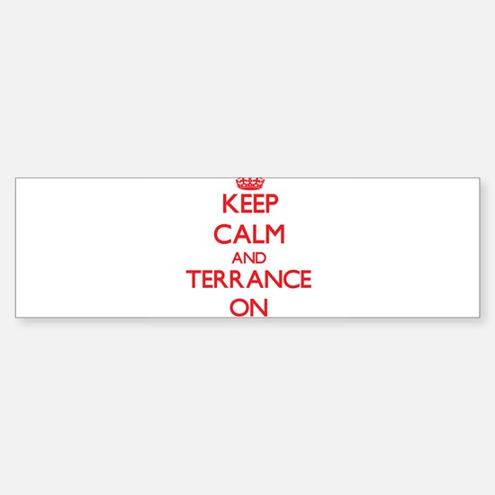 Keep Calm and Terrance ON Bumper Bumper Bumper Sticker