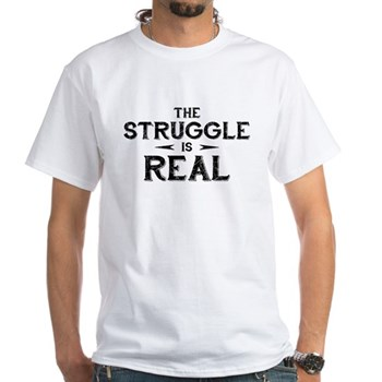 The Struggle is Real White T-Shirt
