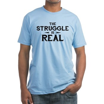 The Struggle is Real Fitted T-Shirt