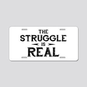 The Struggle is Real Aluminum License Plate