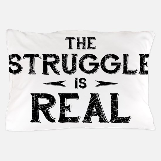 The Struggle is Real Pillow Case