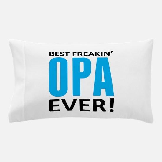 Best Freakin' Opa Ever! Pillow Case