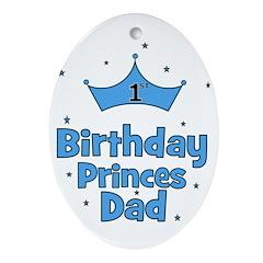 1st Birthday Princes Dad! Oval Ornament